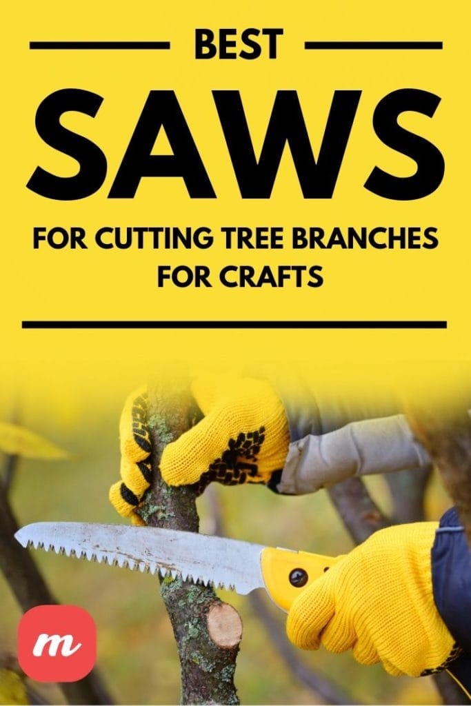 Best Saws For Cutting Tree Branches For Crafts