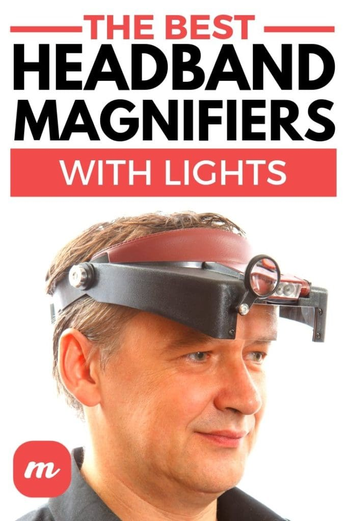 The Best Headband Magnifiers With Lights