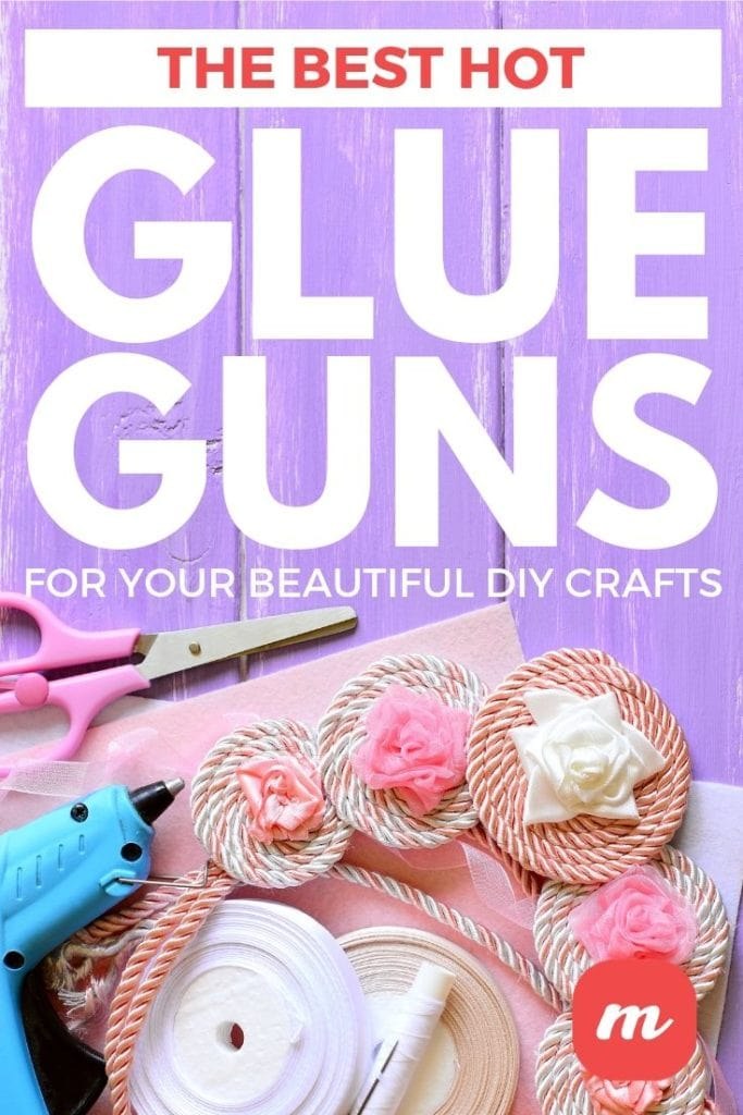 The Best Hot Glue Guns For Your Beautiful DIY Crafts