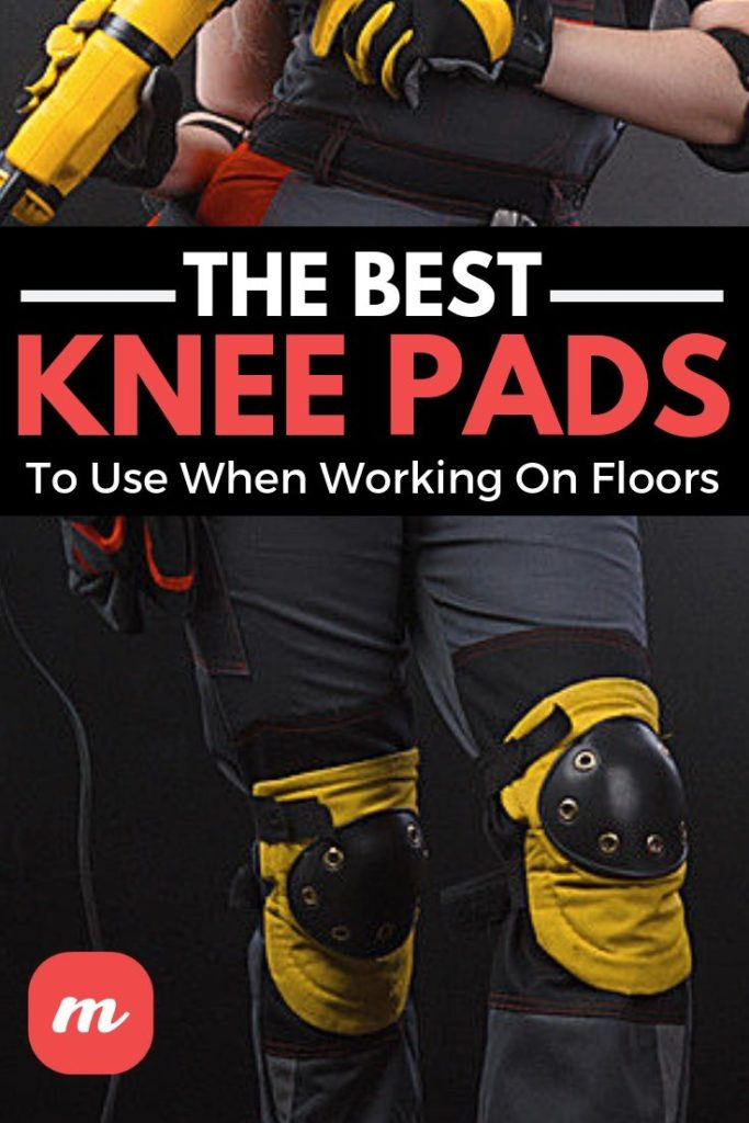 The Best Knee Pads To Use When Working On Floors