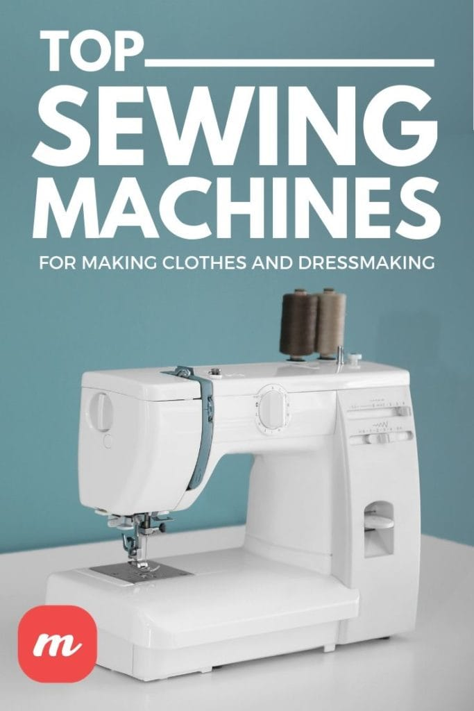 Top Sewing Machines For Making Clothes And Dressmaking